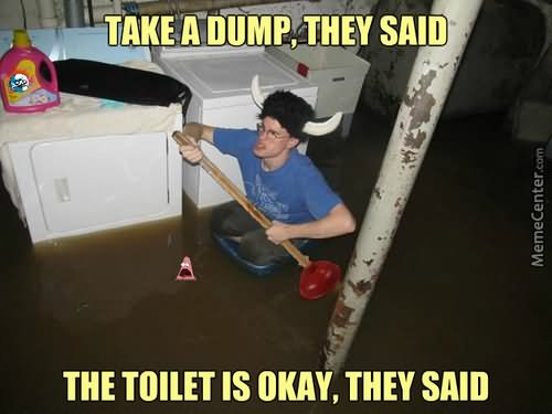 Take a dump they said the toilet is okay Shit Meme