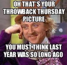 Tbt Quotes Oh that's your throwback thursday picture you must think last