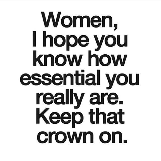 Tbt Quotes Women i hope you know how essential you really are keep that crown on