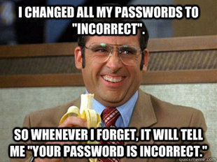 Technology Meme I changes all my password to incorrect