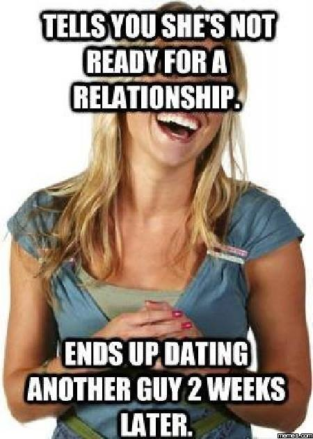 Tells you she's not ready for a relationship Meme