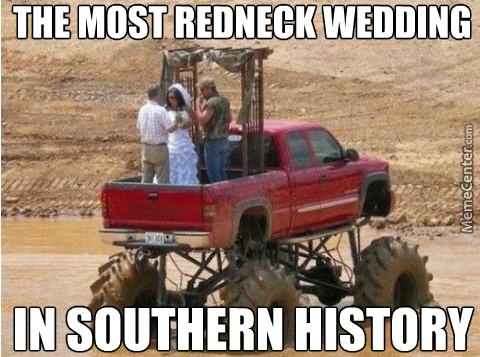 The most redneck wedding in southern history Redneck Memes