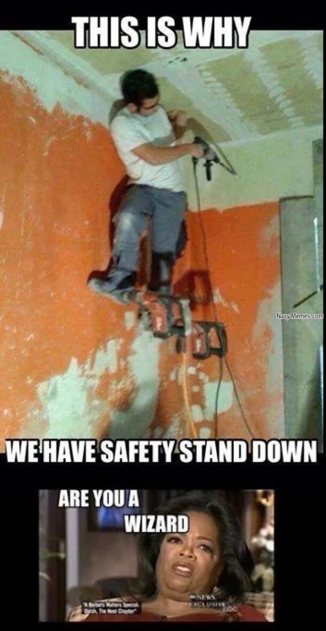This is why we have safety stand down are you a wizard Safety Meme