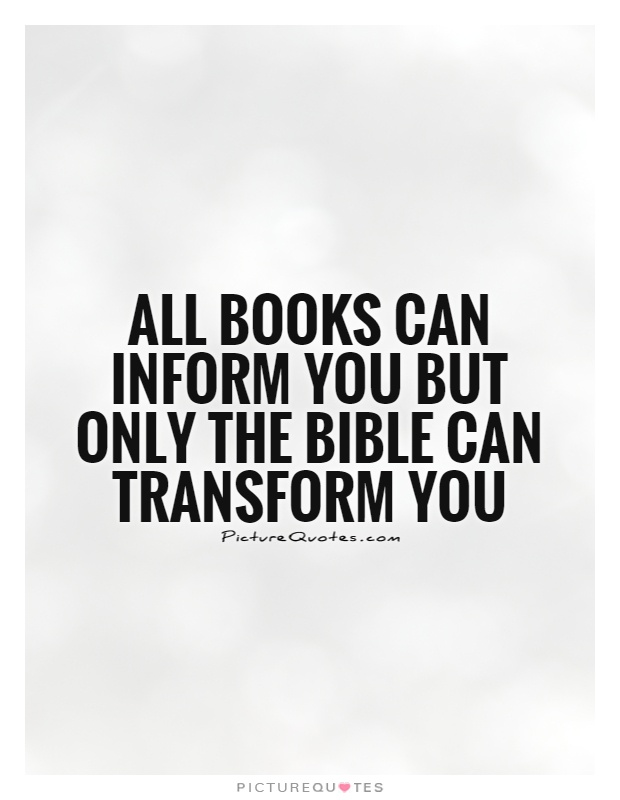 Transform Quotes all books can inform you but only the bible can