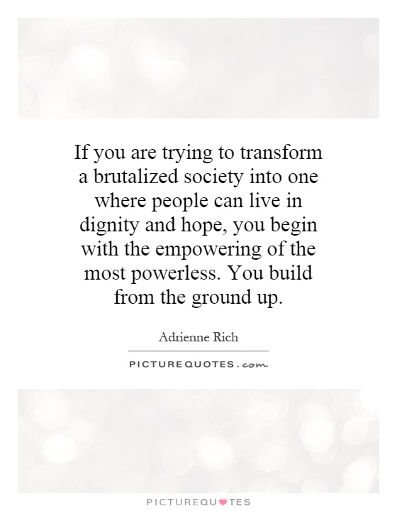 Transform Quotes if you are trying to transform a brutalized society