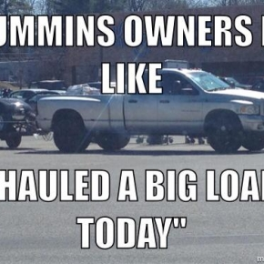 Truck Memes ummins owners like hauled a big load today