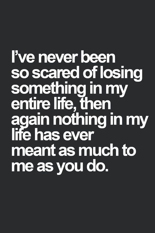 True Love Quotes I've never been so scared of losing something in my entire life