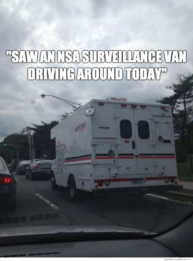 Van Memes Saw an nsa surveillance van driving around today