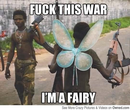 War Memes Fuck this war I'm a fairy