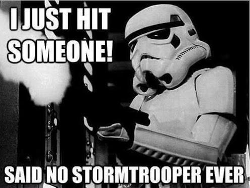 War Memes I just hit someone said no stormtrooper ever