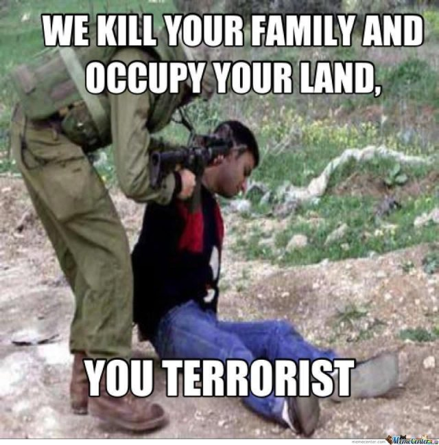 We kill your family and occupy your land Terrorists Meme