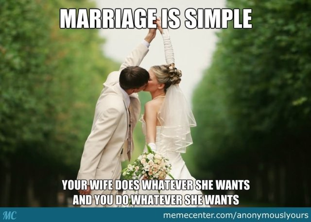 Wedding Meme Marriage is simple your wife does