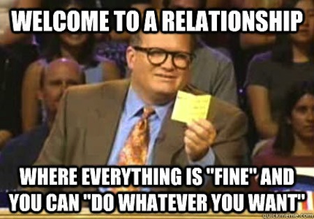 Welcome to a relationship where everything is fine and you Relationship Meme