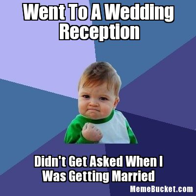 Went to a wedding reception didn't get asked Wedding Meme