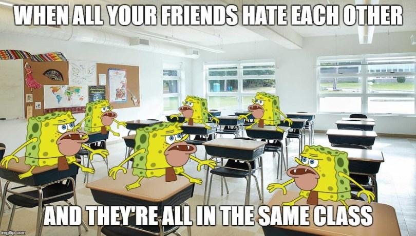 When all your friends hate each other Spongegar Meme