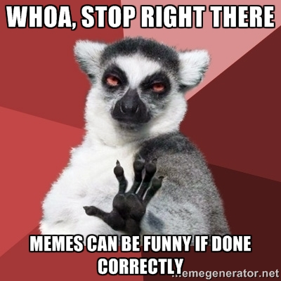 Whoa stop right there memes can be funny if done correctly Stop Meme