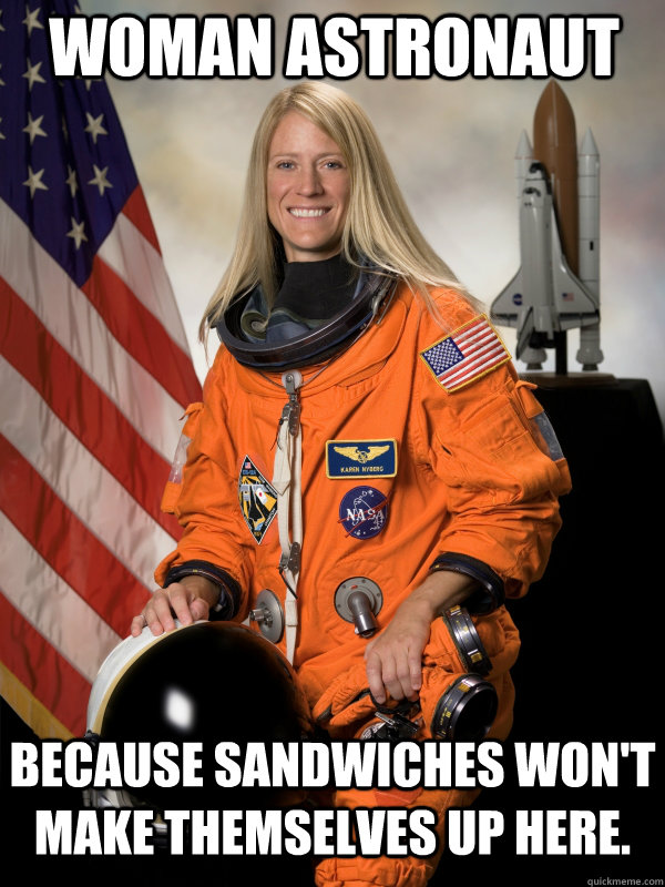 Woman Memes woman astronaut because sandwiches