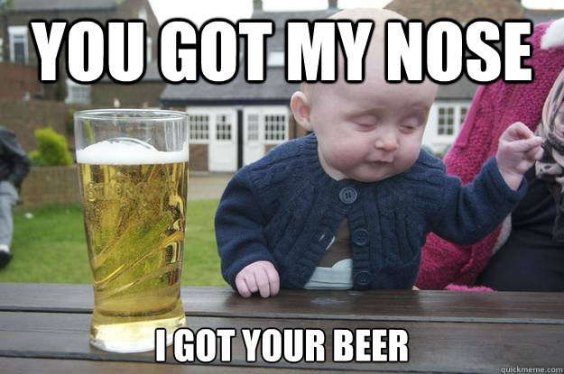 You got my nose i got your beer Sleeping Meme