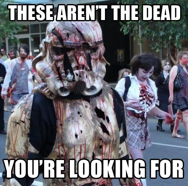 Zombie Meme These aren't the dead you're looking for