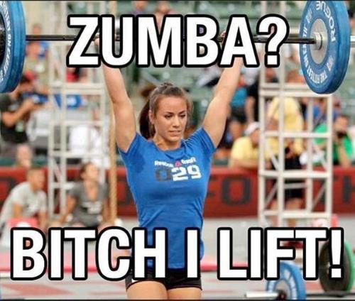 Zumba bitch i lift Weightlifting Memes