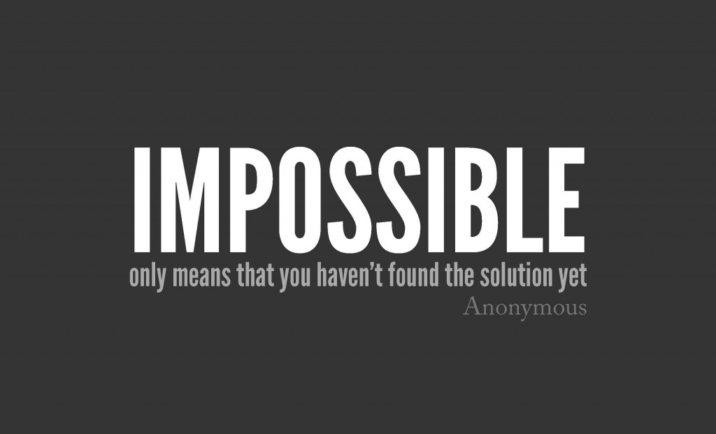 impossible quotes Impossible only means that you havent found the