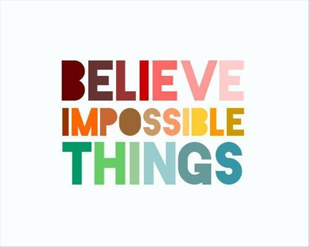 impossible quotes believe impossible things
