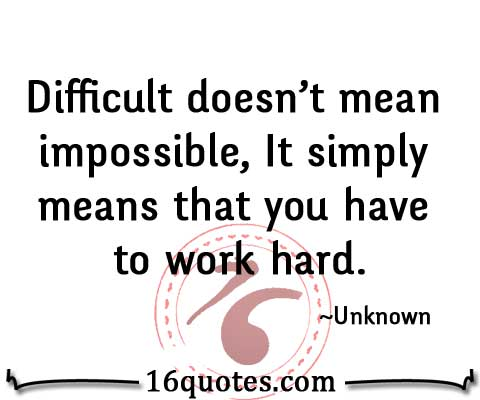 impossible quotes difficult doesn't 'mean impossible