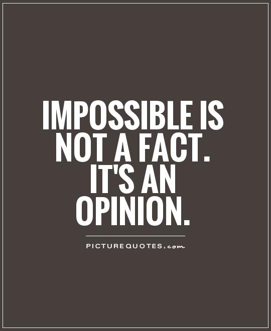 impossible quotes impossible is not a fact it's