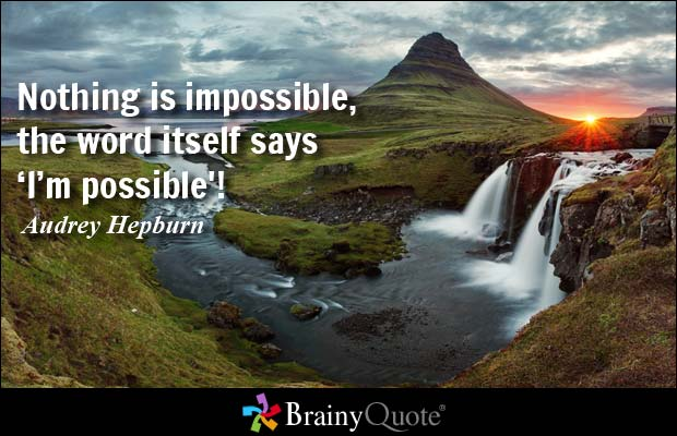 impossible quotes nothing is impossible the word itself