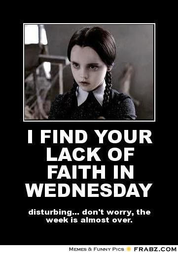 I find your lack of faith in Wednesday Meme