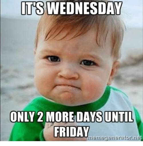 It's Wednesday only 2 more days until Friday Wednesday Meme
