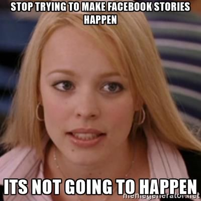Stop trying to make face book stories happen Wednesday Work Meme