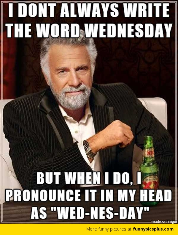 Wednesday Meme I don't always write the word