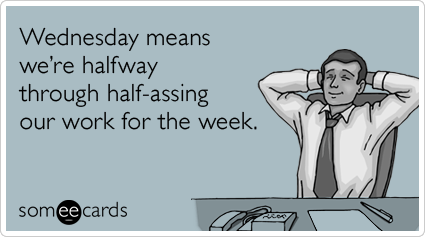 Wednesday means we're halfway Wednesday Work Meme
