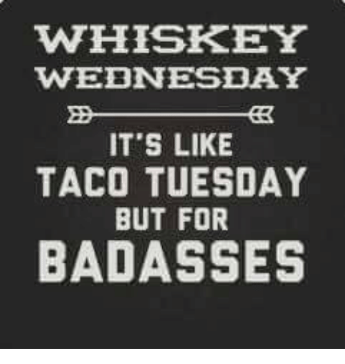 Whiskey Wednesday it's like taco Tuesday but Wednesday Meme