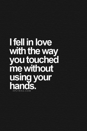 Love Quotes I Fell In Love With You Way You Touched Me