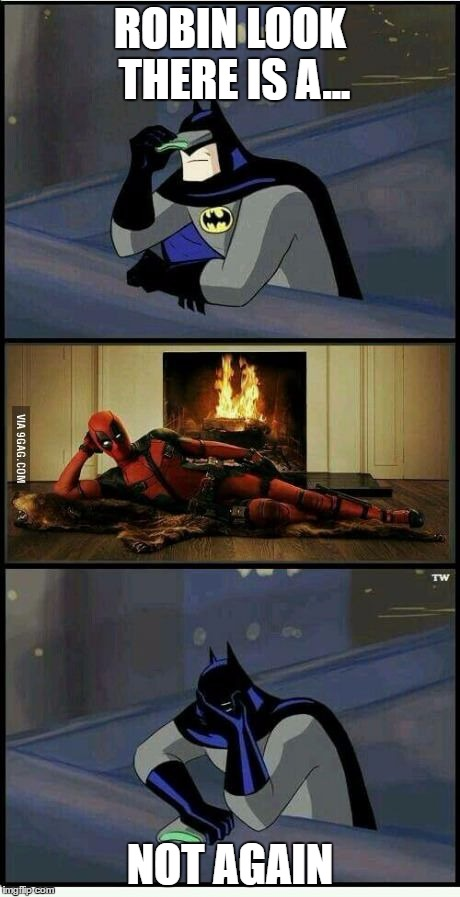 Funny Deadpool Memes Robin Look There Is A Not Again