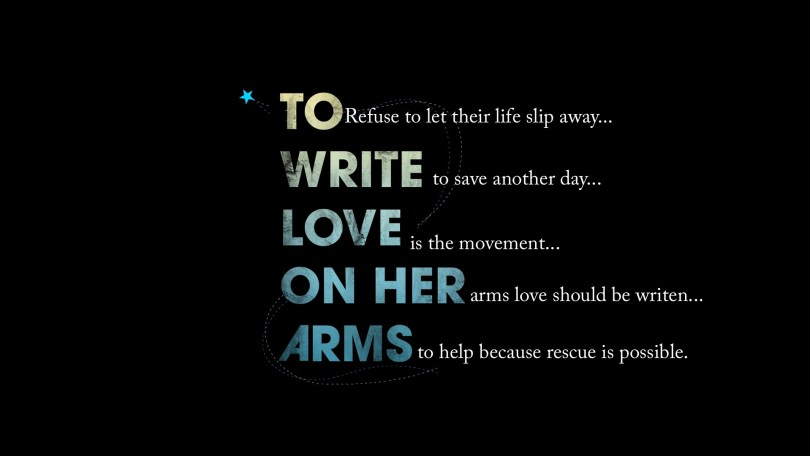 To Refuse To Let Their Life Slip Away.. Write To Save Another Day.. Love Is The Movement.. On her Arms Love Should Be Writen.. Arms To Help Because Rescue Is Possible