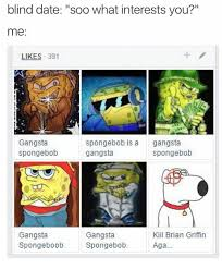 Dank Memes Spongebob Blind Date soo what interest