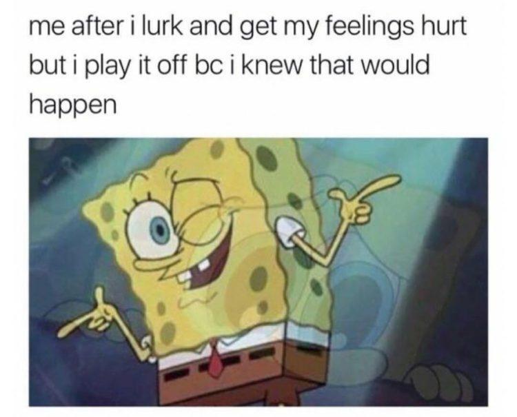 Dank Memes Spongebob Me after i lurk and get my
