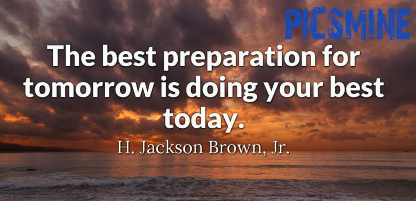 Quotes Inspirational the best preparation for tomorrow is doing your best today