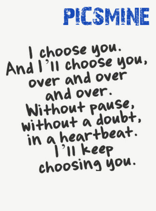 Quotes Love I choose you. and i'll choose