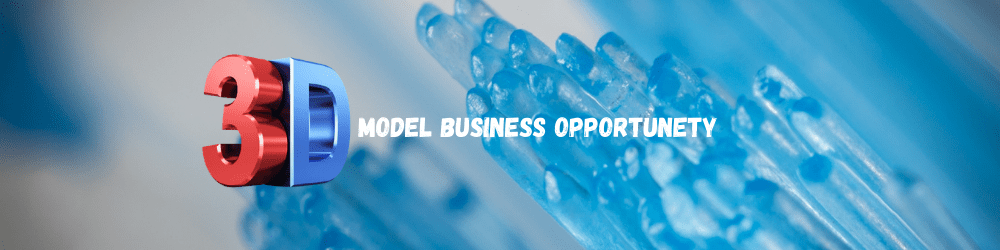 3D Model Business Opportunity