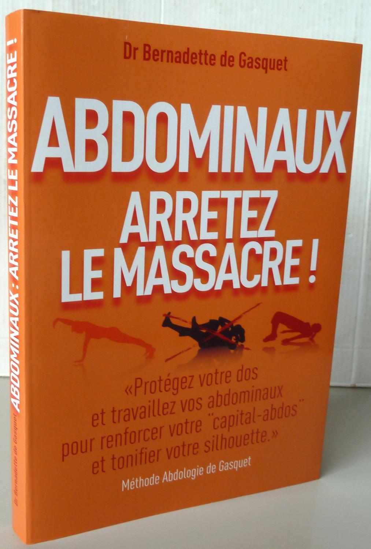 Abdominaux : Arrêtez Le Massacre ! : abdominaux, arrêtez, massacre, Abdominaux, Arretez, Massacre!, Bernadette, Gasquet:, Très, Couverture, Souple, (2011), Librairie