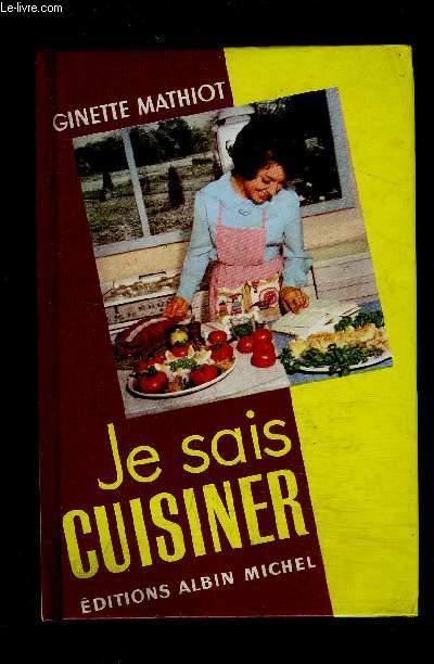 Je Sais Cuisiner Ginette Mathiot : cuisiner, ginette, mathiot, CUISINER, MATHIOT, GINETTE.:, Couverture, Rigide, (1987), Le-Livre