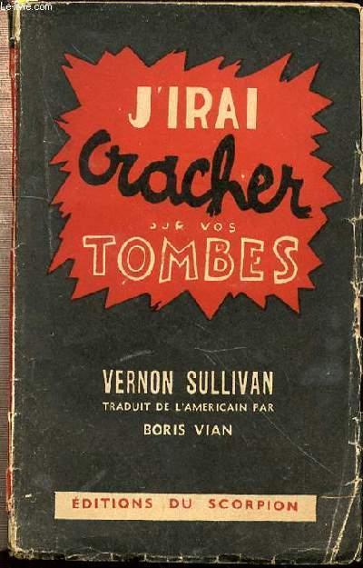 Boris Vian J'irai Cracher Sur Vos Tombes : boris, j'irai, cracher, tombes, J'IRAI, CRACHER, TOMBES, TRADUIT, L'AMERICAIN, BORIS, VIAN., SULLIVAN, VERNON:, Couverture, Souple, (1948), Le-Livre