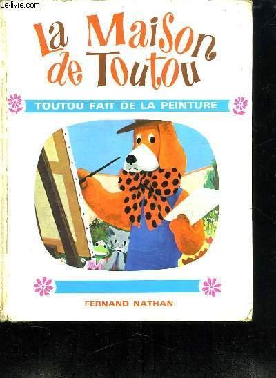 La Maison De Toutou : maison, toutou, MAISON, TOUTOU., TOUTOU, PEINTURE., QUATRIEME, LIVRE., COLLECTIF.:, Couverture, Rigide, (1968), Le-Livre