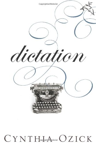 Dictation: A Quartet by Cynthia Ozick: GOOD Hardcover