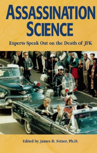 Assassination Science : Experts Speak Out on the Death of JFK: Fetzer, James H.