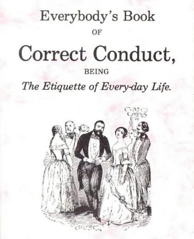 Everybody's Book of Correct Conduct, Being the Etiquette